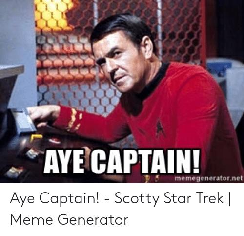 aye-captain-memegenerator-net-aye-captain-scotty-star-trek-52795947.png